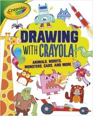 Cover: Drawing with Crayola ® !: Animals, Robots, Monsters, Cars, and More
