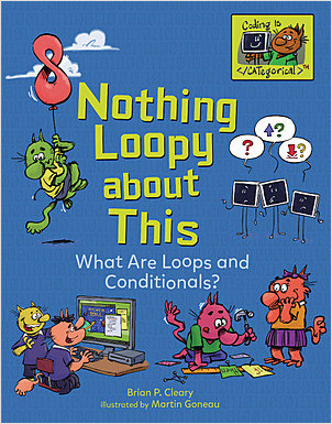 Cover: Nothing Loopy about This: What Are Loops and Conditionals?