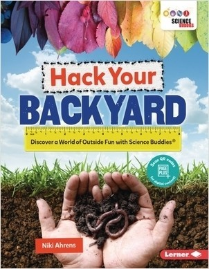 Cover: Hack Your Backyard: Discover a World of Outside Fun with Science Buddies ®