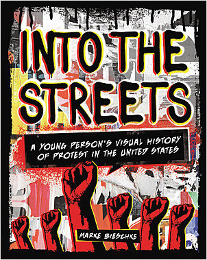 Cover: Into the Streets: A Young Person's Visual History of Protest in the United States