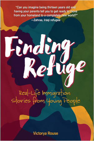 Cover: Finding Refuge: Real-Life Immigration Stories from Young People