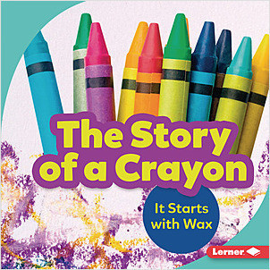 Cover: The Story of a Crayon: It Starts with Wax