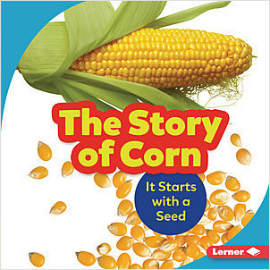 Cover: The Story of Corn: It Starts with a Seed