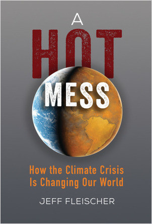 Cover: A Hot Mess: How the Climate Crisis Is Changing Our World