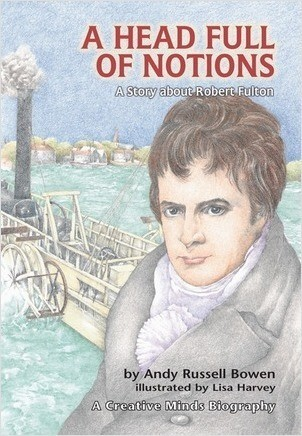 Cover: A Head Full of Notions: A Story about Robert Fulton