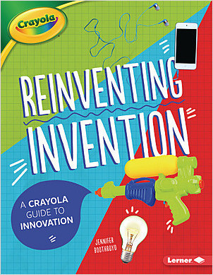 Cover: Reinventing Invention: A Crayola ® Guide to Innovation