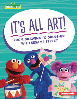 Cover: It's All Art!: From Drawing to Dress-Up with Sesame Street ®