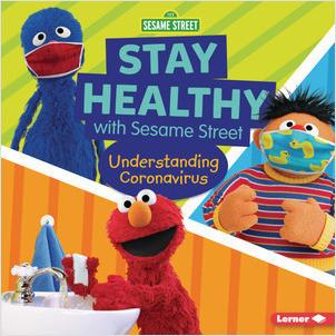 Cover: Stay Healthy with Sesame Street ®: Understanding Coronavirus