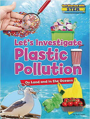 Cover: Let's Investigate Plastic Pollution: On Land and in the Oceans