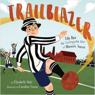 Cover: Trailblazer: Lily Parr, the Unstoppable Star of Women's Soccer