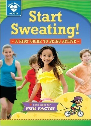 Cover: Start Sweating!: A kids' guide to being active