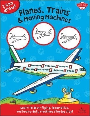 Cover: I Can Draw Planes, Trains & Moving Machines: Learn to draw flying, locomotive, and heavy-duty machines step by step!