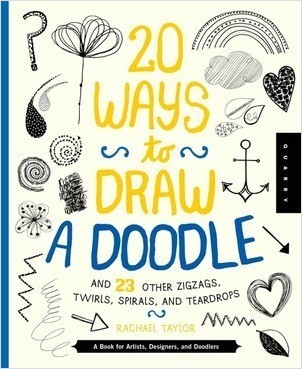 Cover: 20 Ways to Draw a Doodle and 23 Other Zigzags, Hearts, Spirals, and Teardrops: A Book for Artists, Designers, and Doodlers