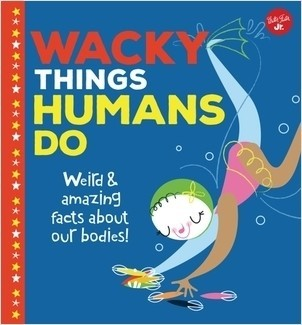 Cover: Wacky Things Humans Do: Weird and amazing facts about our bodies!