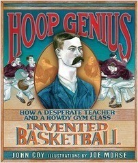 Cover: Hoop Genius: How a Desperate Teacher and a Rowdy Gym Class Invented Basketball