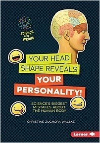 Cover: Your Head Shape Reveals Your Personality!: Science's Biggest Mistakes about the Human Body