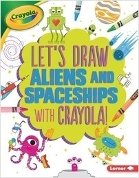 Cover: Let's Draw Aliens and Spaceships with Crayola ® !