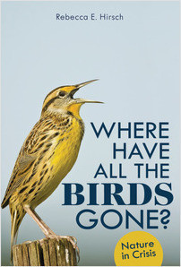 Cover: Where Have All the Birds Gone?: Nature in Crisis